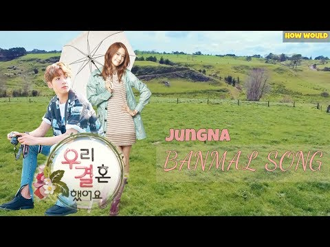 How would JungNa sing Banmal Song by YongSeo Couple