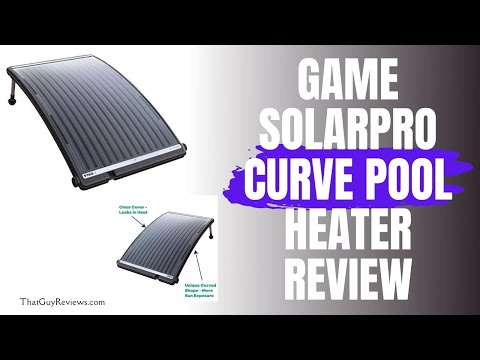 GAME SOLARPRO CURVE POOL HEATER REVIEW