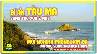 Vũng Tàu BÍ ẨN CON TÀU MA | Mũi Nghinh Phong Hòn Bà Bãi Sau Vũng Tàu xưa & nay | lang thang Vũng Tàu