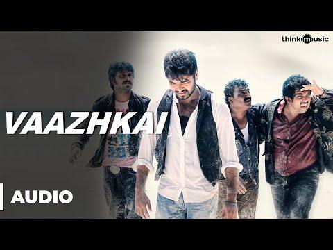 Vaazhkai Official Full Song - Naveena Saraswathi Sabatham