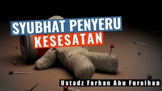 Syubhat Penyeru Kesesatan - Penjelasan Hadits Tentang Syubhat - Ustadz Farhan Abu Furaihan
