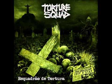 Torture Squad: Esquadrão de Tortura [FULL ALBUM - ALBUM COMPLETO - 2013]
