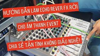 """Hướng dẫn làm Echo Rever FX rời Dàn âm thanh Sự Kiện bằng Vang Số - Coi Sẽ Biết Làm """"Cần Gì Giấu"""""""