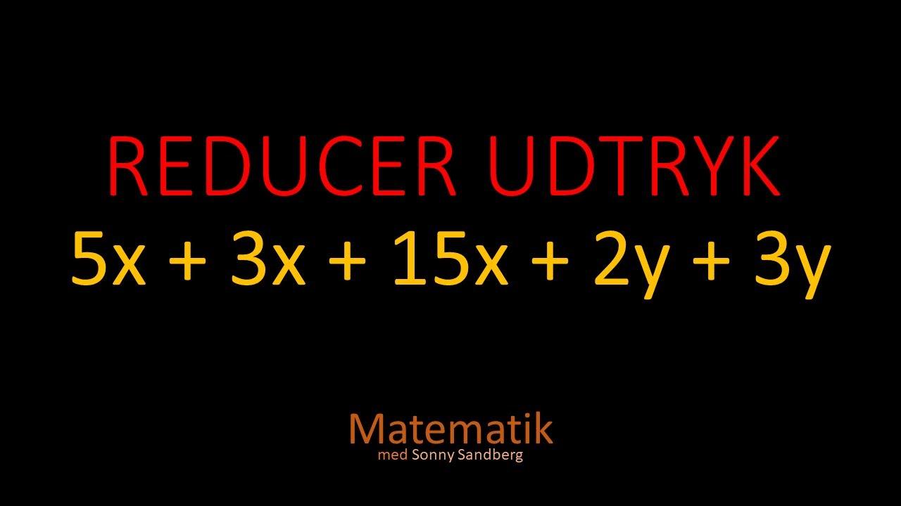 Matematik - Reducer Udtrykket - 5x+3x+15x+2y+3y