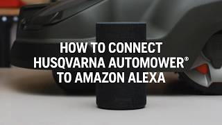 Voice controlling Automower® with Amazon Alexa