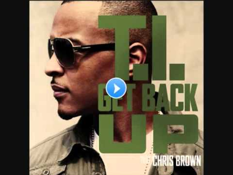 T.I. - Get Back Up (Ft. Chris Brown)   2010 + Download