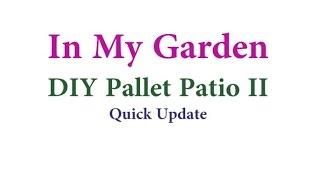 In My Garden:  Pallet Patio (part Ii) Quick Update