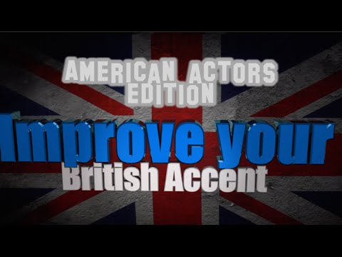 How to get a British Accent - Lesson 8 - Actor guide (and points of poshness)