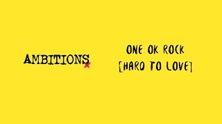 ONE OK ROCK Ambitions album (International ver.) 06. Hard To Love *...