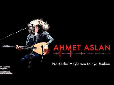 Ahmet Aslan - Ne Kadar Meylersen Dünya Malına [ Na-Mükemmel © 2015 Kalan Müzik ]
