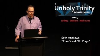 "Seth Andrews - Unholy Trinity Down Under: ""The Good Old Days"""