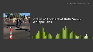Victim of Accident at Ruth & Whipple Dies