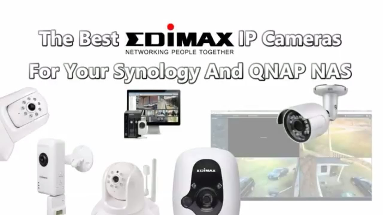 Recommended Edimax IP Cameras For Your Synology And QNAP NAS