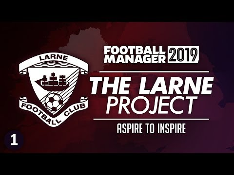 THE LARNE PROJECT: S1 E1 - Aspire to Inspire | Football Manager 2019 Let's Play #FM19