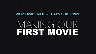 Worldwide Riots - That's Our Script!: Making Our First Movie [Episode 1]