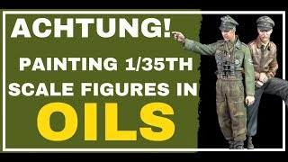 Painting Alpine Miniatures - 1/35th scale figures in oils (All you need to know) - 2019