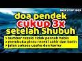 doa pembuka rezeki - cukup 3x setelah sholat shubuh