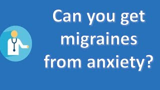 Can you get migraines from anxiety ? | Good Health and More