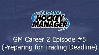 Preparing for Trading Deadline!!!   Let's Play Eastside Hockey Manager 2019 #5