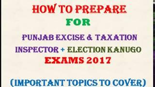 HOW TO PREPARE PUNJAB EXCISE & TAXATION INSPECTOR EXAM, ELECTION KANUGO EXAM, TOPICS & SYLLABUS