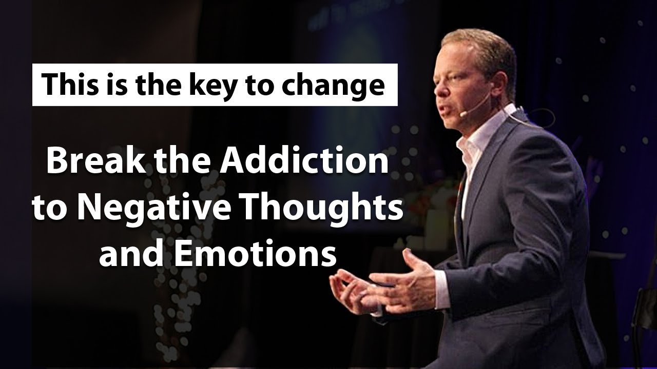 Dr Joe Dispenza - Break the Addiction to Negative Thoughts & Emotions
