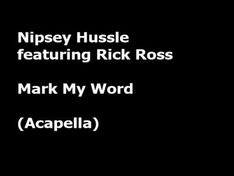 Nipsey Hussle featuring Rick Ross - Mark My Word (Acapella)