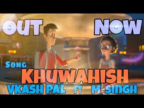 Khuwahish Vkash Pal Ft M-singh