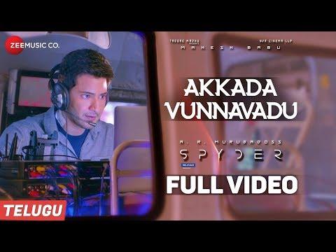 Akkada Vunnavadu(Telugu)-Full Video |Spyder |Mahesh Babu, Rakul Preet |AR Murugadoss |Harris Jayaraj