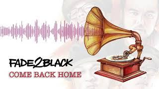 Video Fade2Black - Come Back Home download MP3, 3GP, MP4, WEBM, AVI, FLV Maret 2018