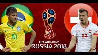 MATCH BRAZIL vs SWITZERLAND  WORLD CUP RUSSIA 2018