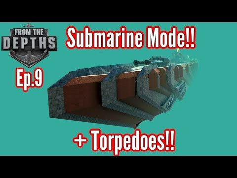 From The Depths | Ep 9 | Adventure Mode | Sneaky Submarine Mode!! + TORPEDOS!