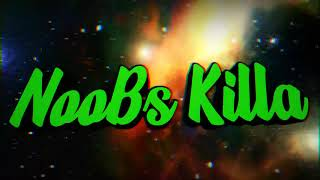 Welcome to NooBs Killa Channel NK