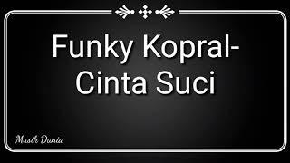 Cinta Suci-Funky Kopral (Lagu Terbaru)