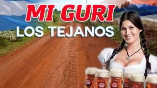 Los Tejanos --- Mi Gurí ♫♫♫