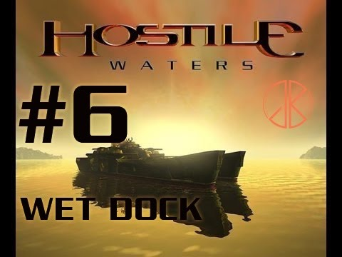 HOSTILE WATERS: ANTAEUS RISING | MISSION 6 - WET DOCK