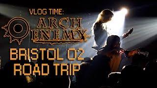 ARCH ENEMY LIVE - BRISTOL O2 - ROAD TRIP VLOG