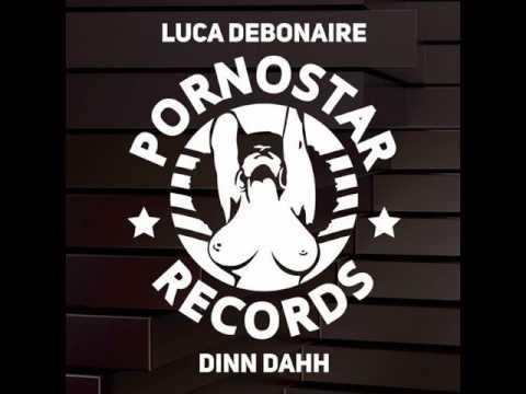 Luca Debonaire - Dinn Dahh [PornoStar Records] / fromdjs