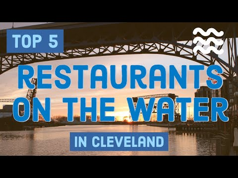 The Top 5 Restaurants On The Water In Cleveland