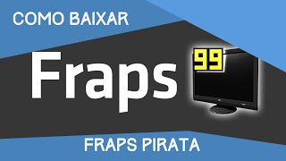 Como Baixar e Instalar - Fraps crackeado - 2015/2016