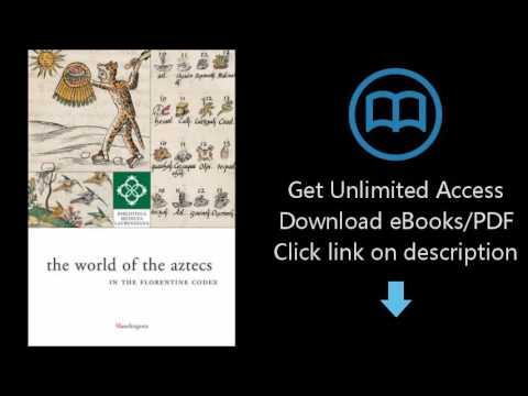 Download World of Aztecs: in the Florentine Codex (Biblioteca Medicea Laurenziana) PDF