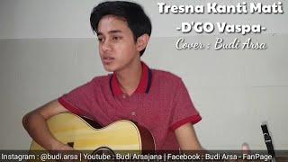 Tresna Kanti Mati D GO Vaspa Cover by Budi Arsa