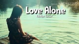 Lagu Barat Galau , Sedih Banget  Love Alone   Katelyn Tarver