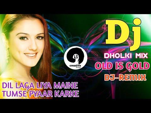 Dj-Remix 🎵 DIL LAGA LIYA MAINE TUMSE PYAAR KARKE | DJ DHOLKI MIX | OLD IS GOLD 2018