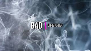 Christopher - Bad (Lyrics)