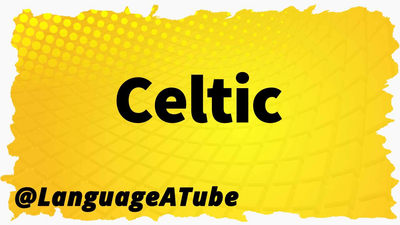 celtic pronunciation
