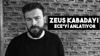 Zeus Kabadayı - Ece'yi Anlatıyor