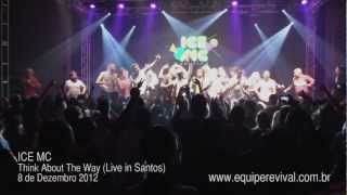 ICE MC - THINK ABOUT THE WAY - LIVE IN SANTOS - 8.12.2012 - REVIVAL 6 ANOS A FESTA