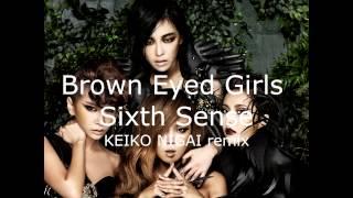 Video Brown Eyed Girls - Sixth Sense (KEIKO NIGAI remix) download MP3, 3GP, MP4, WEBM, AVI, FLV Agustus 2018