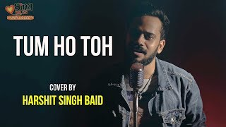 Tum Ho Toh | cover by Harshit Singh Baid | Sing Dil Se Unplugged | Rock On | Farhan Akhtar