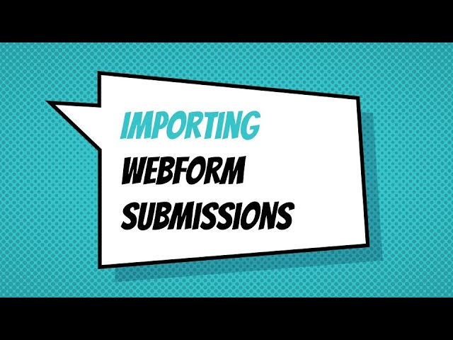 Webform module now supports importing submissions - Drupal